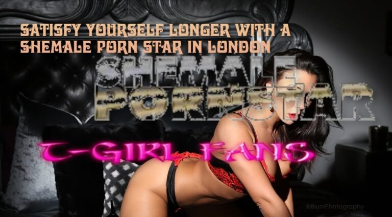 How to Satisfy Yourself Longer with a Shemale Porn Star in London